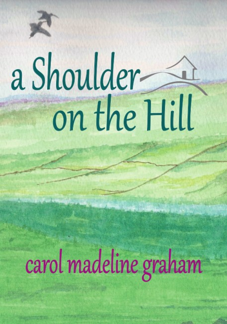 Book title - A Shoulder on the Hill by Carol Madeline Graham - Wagtail Press